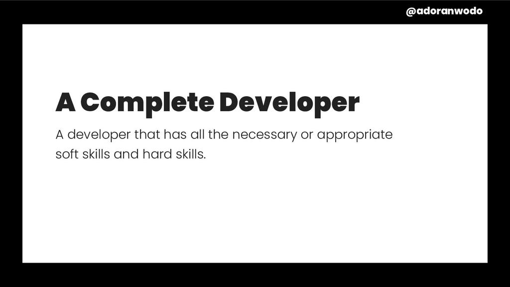 A Complete Developer A developer that has all t...