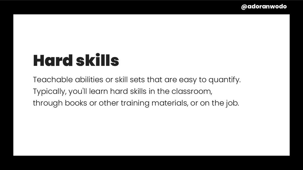 Hard skills Teachable abilities or skill sets t...