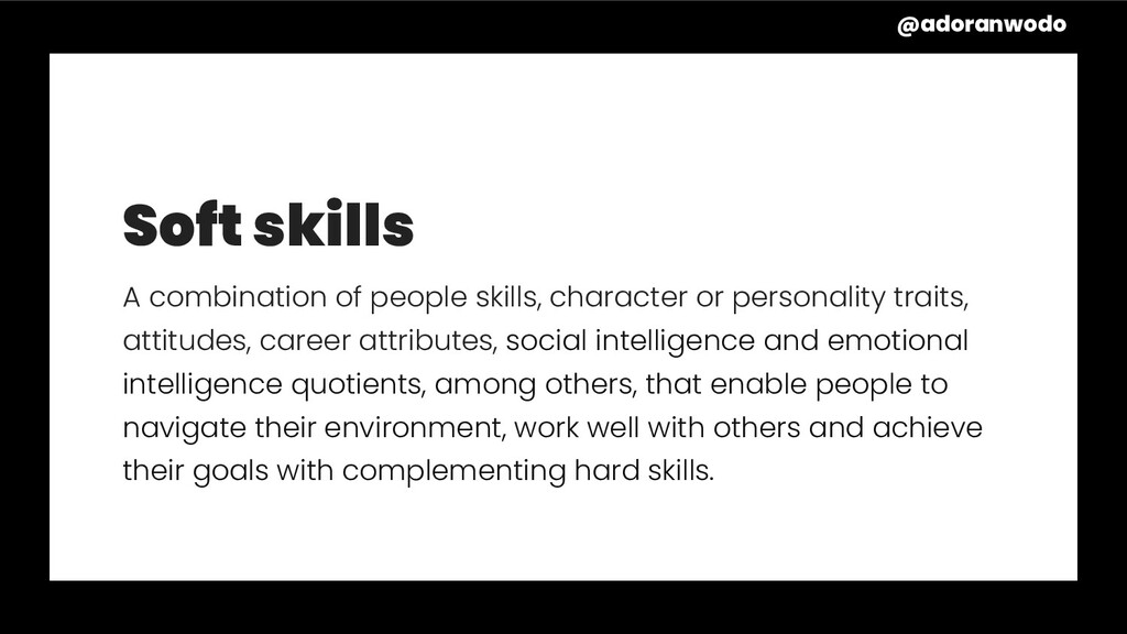 Soft skills A combination of people skills, cha...