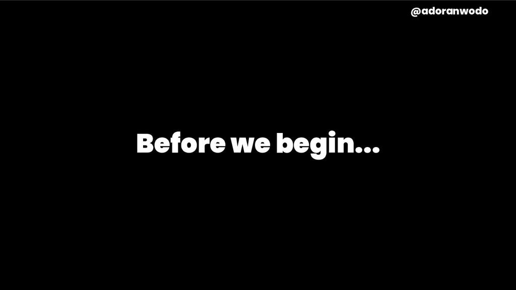 Before we begin... @adoranwodo