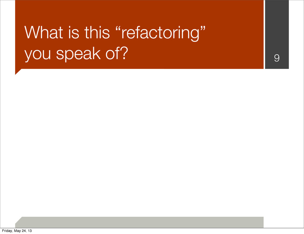 "9 What is this ""refactoring"" you speak of? Frid..."