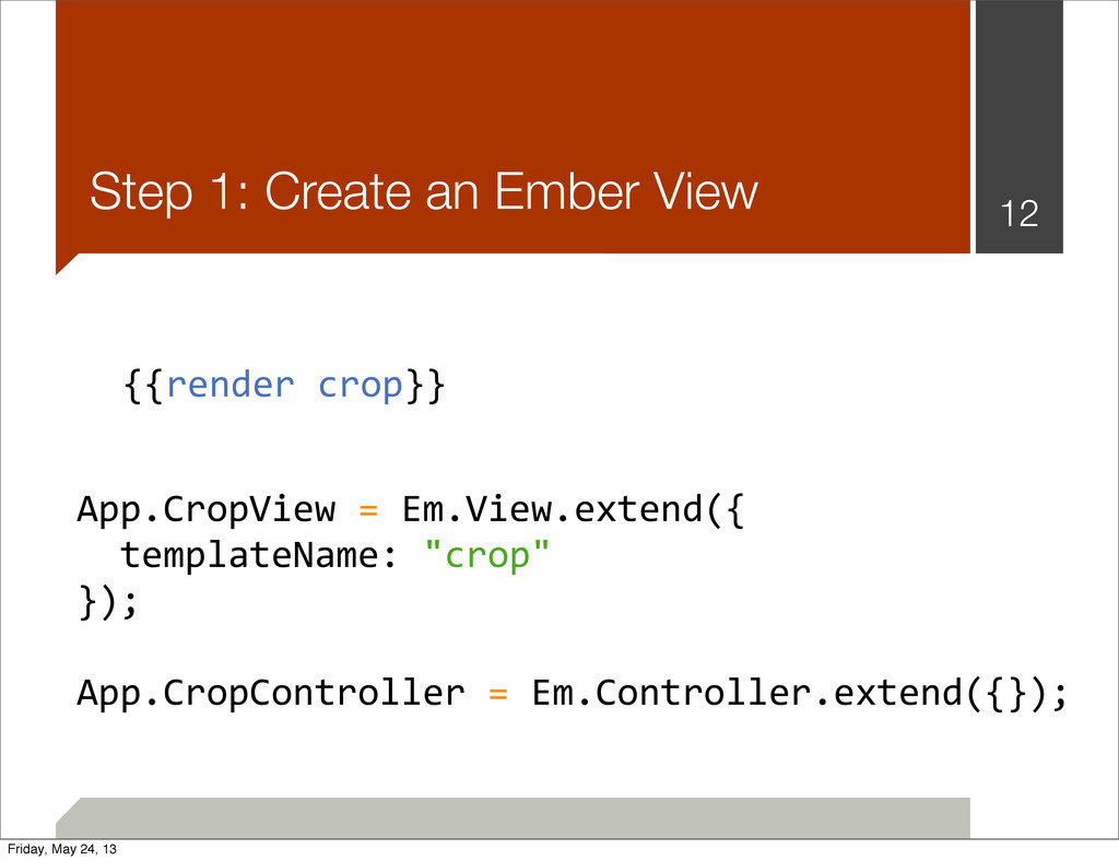 Step 1: Create an Ember View 12 App.CropView	