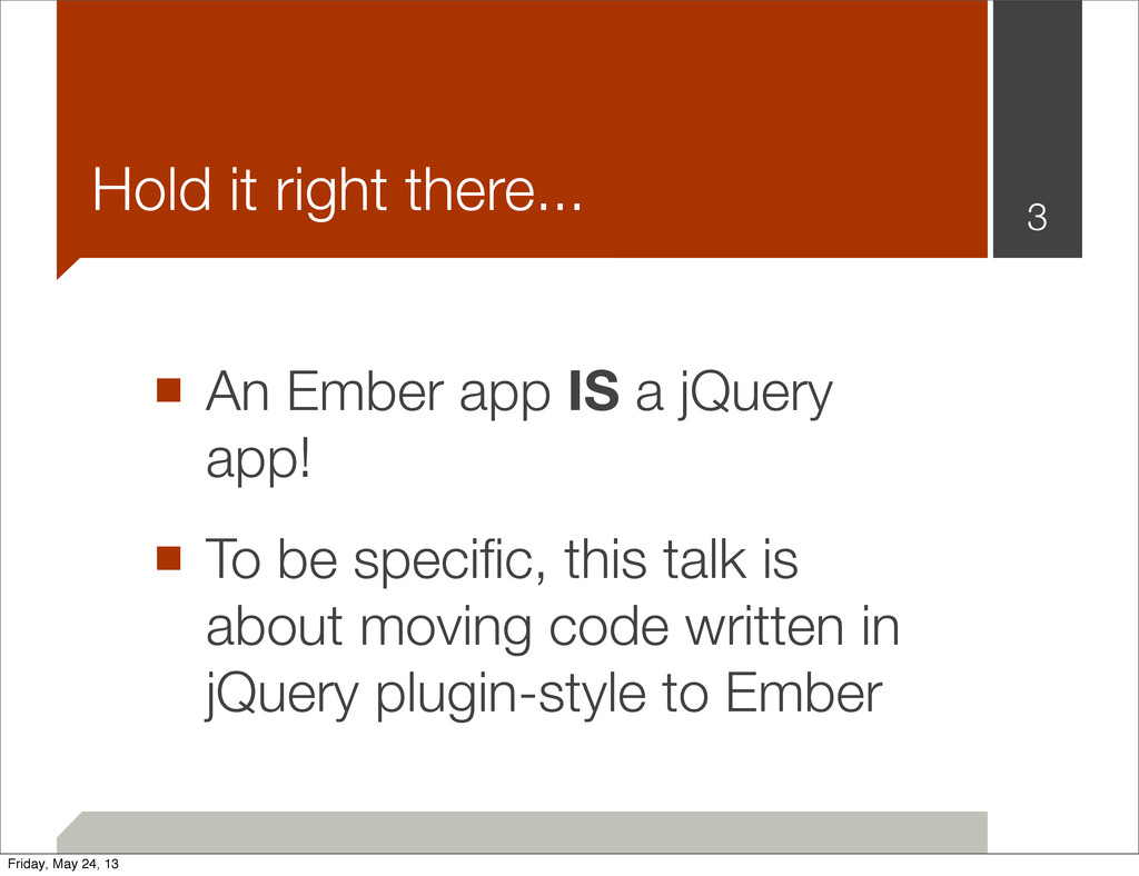 ■ An Ember app IS a jQuery app! ■ To be specific...