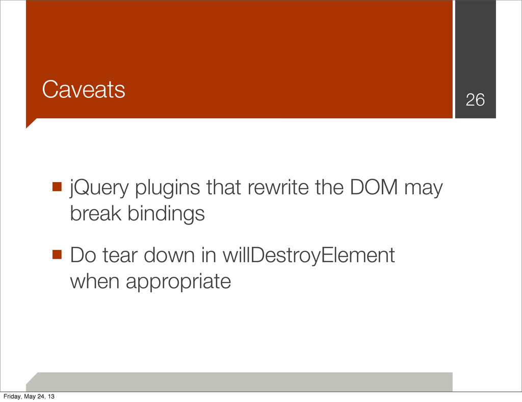 Caveats ■ jQuery plugins that rewrite the DOM m...