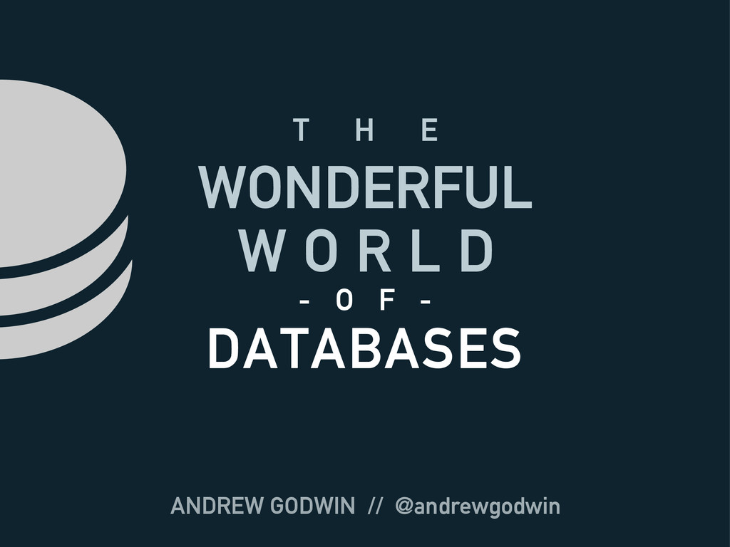 ANDREW GODWIN // @andrewgodwin T H E WONDERFUL ...