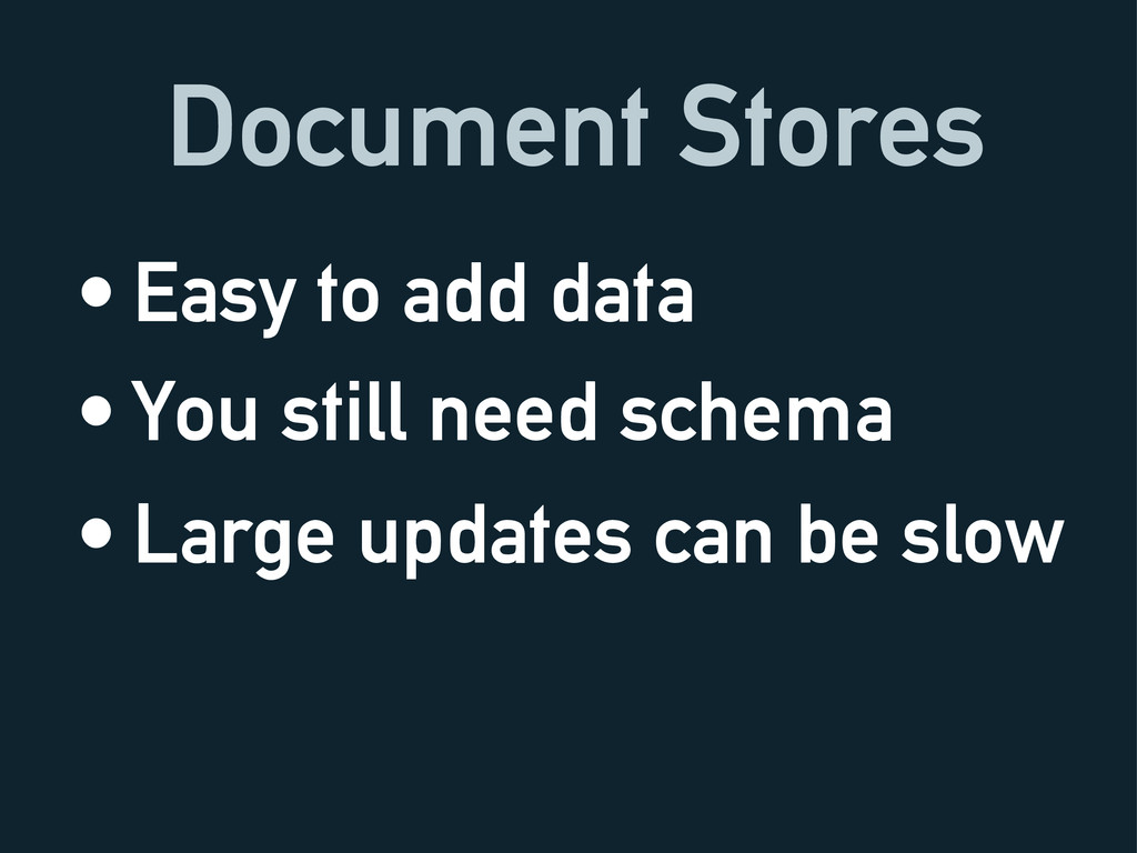 Document Stores • Easy to add data • You still ...
