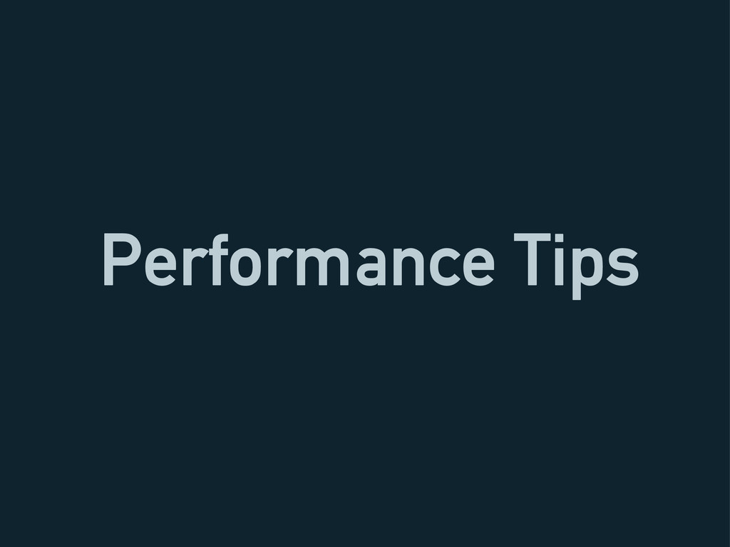 Performance Tips