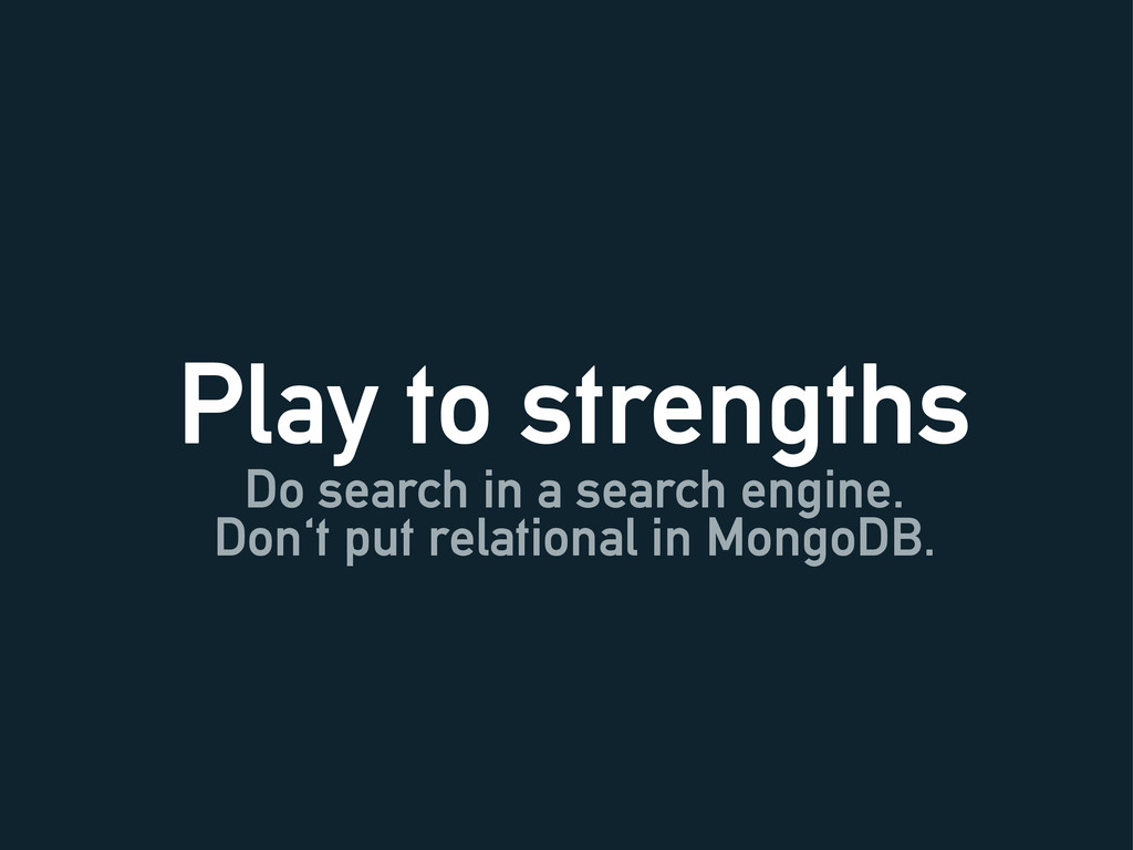 Play to strengths Do search in a search engine....