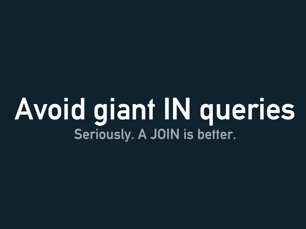 Avoid giant IN queries Seriously. A JOIN is bet...