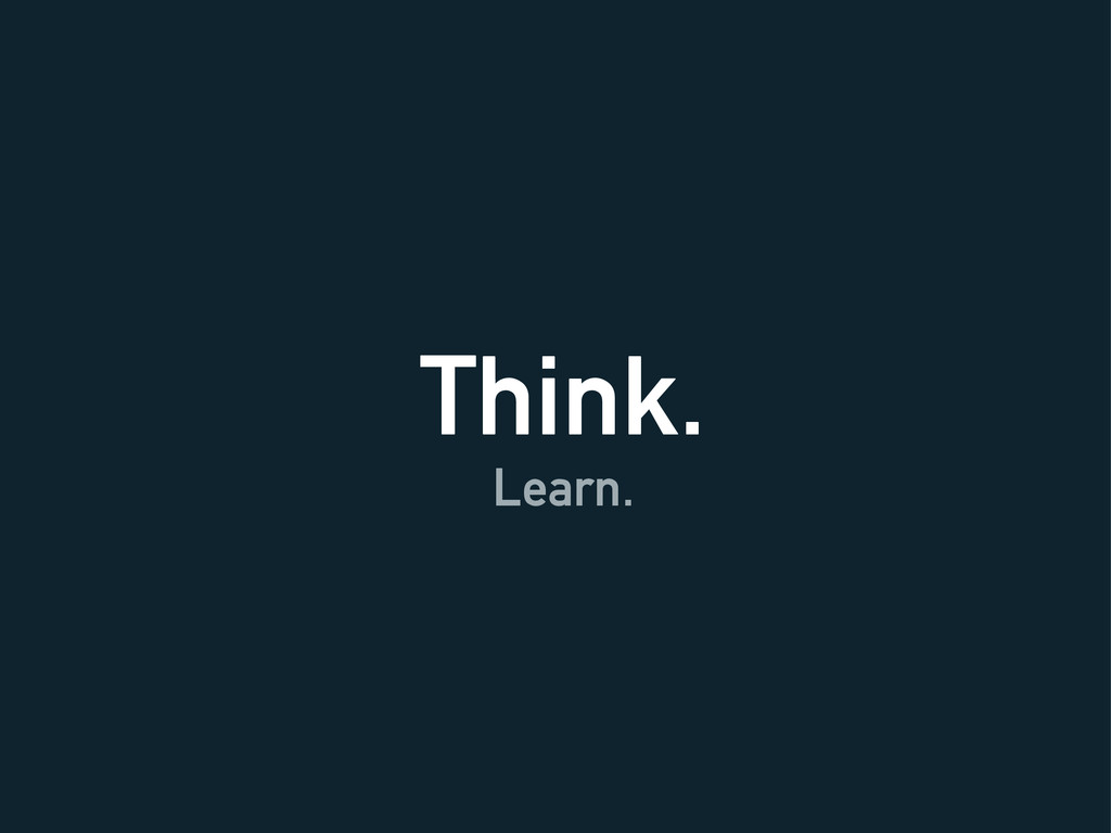 Think. Learn.