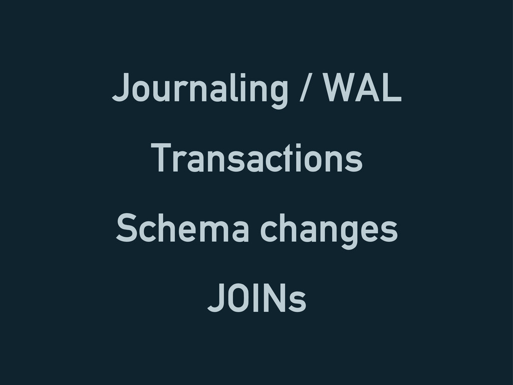 Journaling / WAL Transactions Schema changes JO...