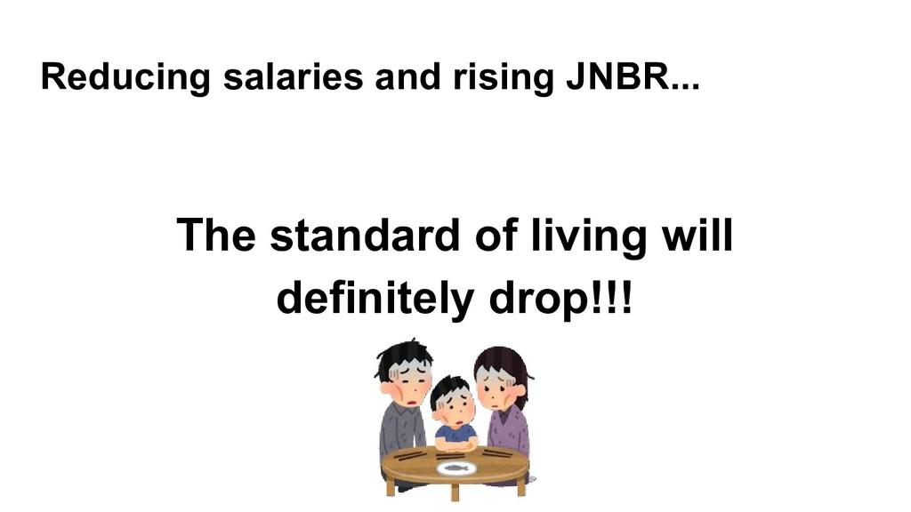 Reducing salaries and rising JNBR... The standa...