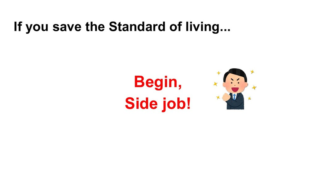If you save the Standard of living... Begin, Si...