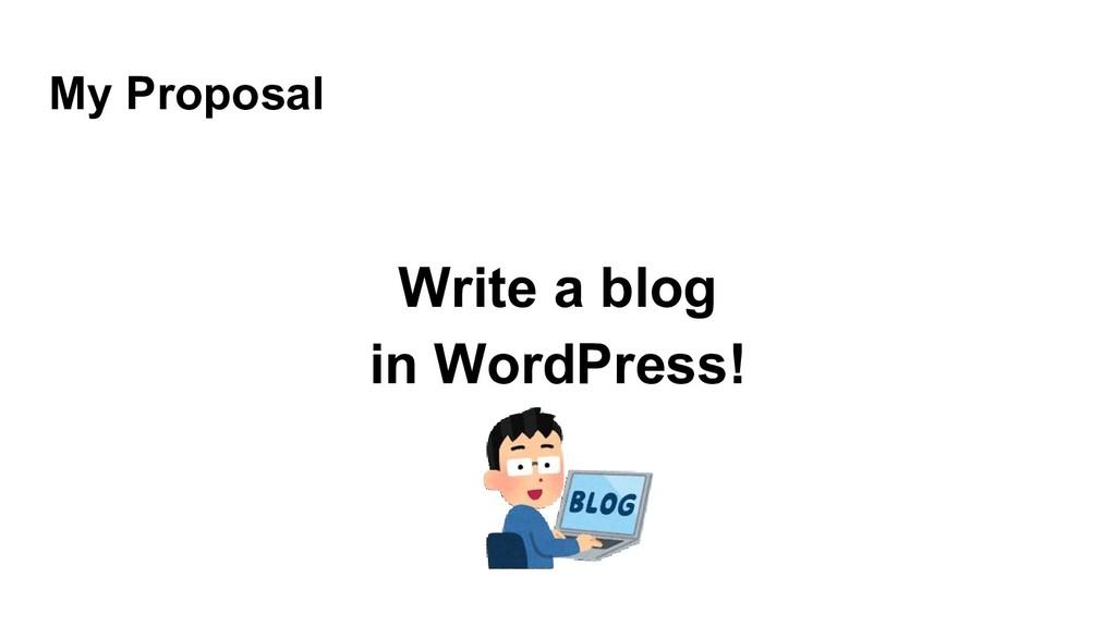 My Proposal Write a blog in WordPress!
