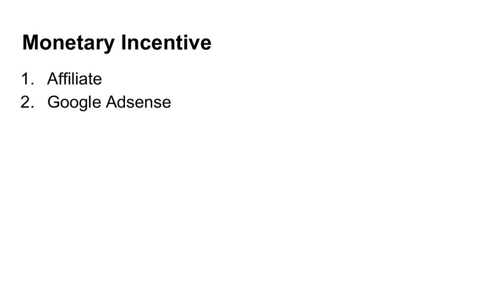 Monetary Incentive 1. Affiliate 2. Google Adsen...