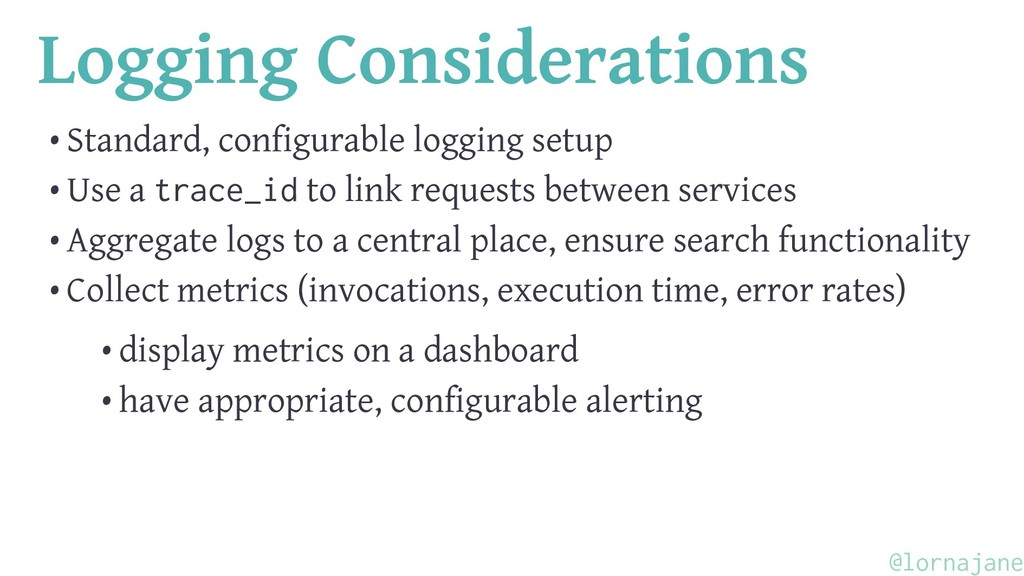 Logging Considerations • Standard, configurable...