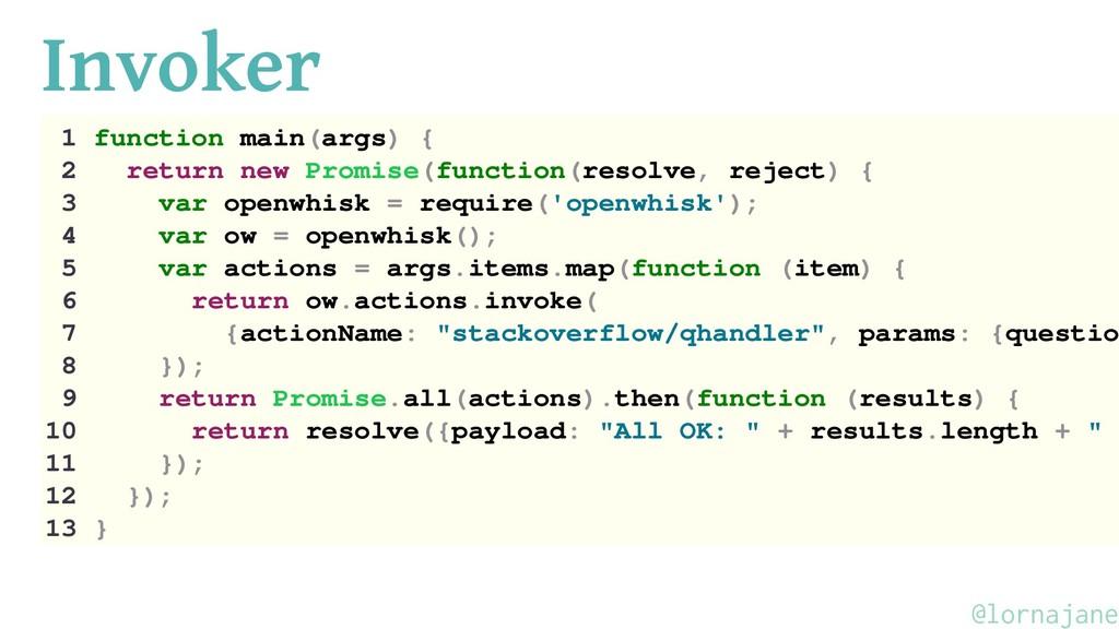 Invoker 1 function main(args) { 2 return new Pr...