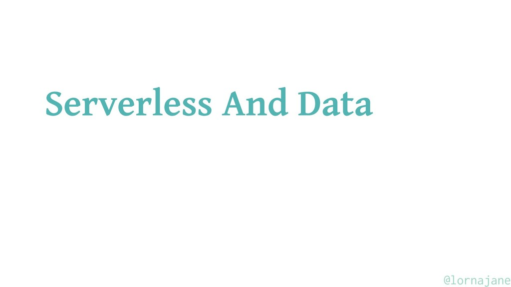 Serverless And Data @lornajane