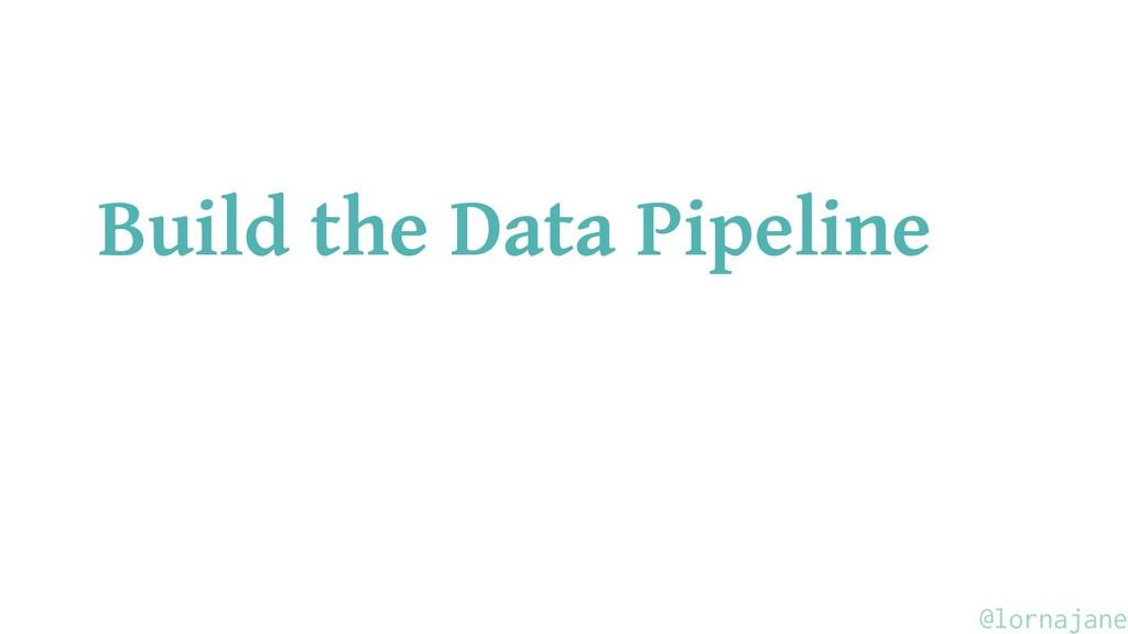 Build the Data Pipeline @lornajane
