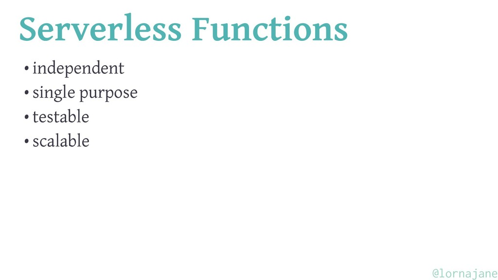 Serverless Functions • independent • single pur...