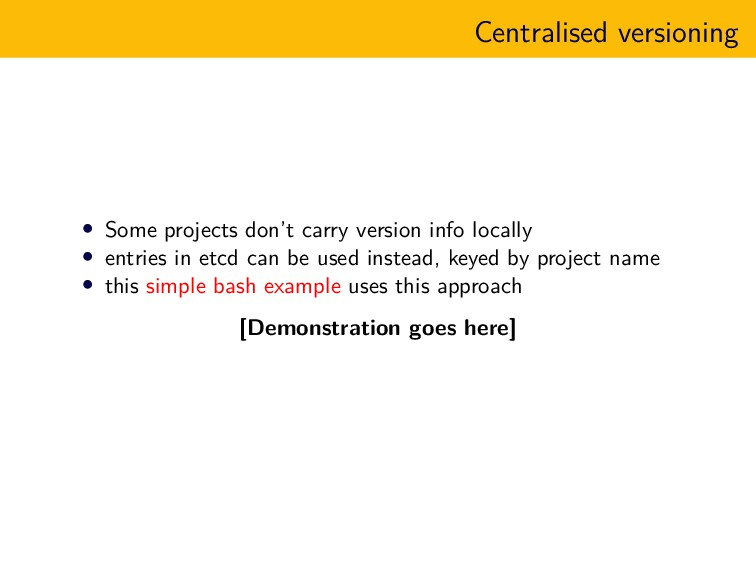 Centralised versioning • Some projects don't ca...