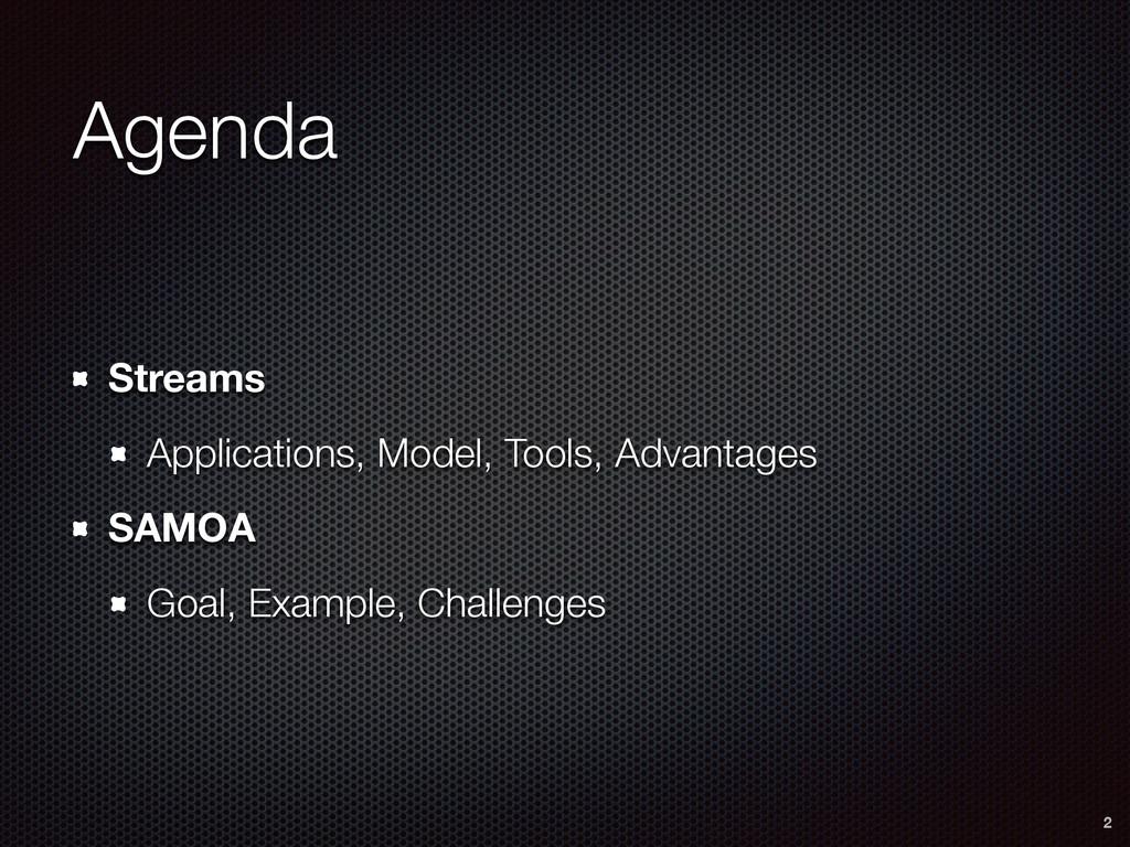 Agenda Streams Applications, Model, Tools, Adva...