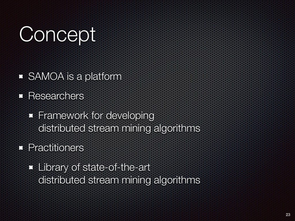 Concept SAMOA is a platform Researchers Framewo...