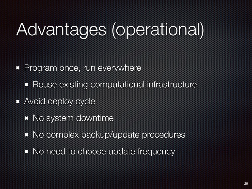 Advantages (operational) Program once, run ever...