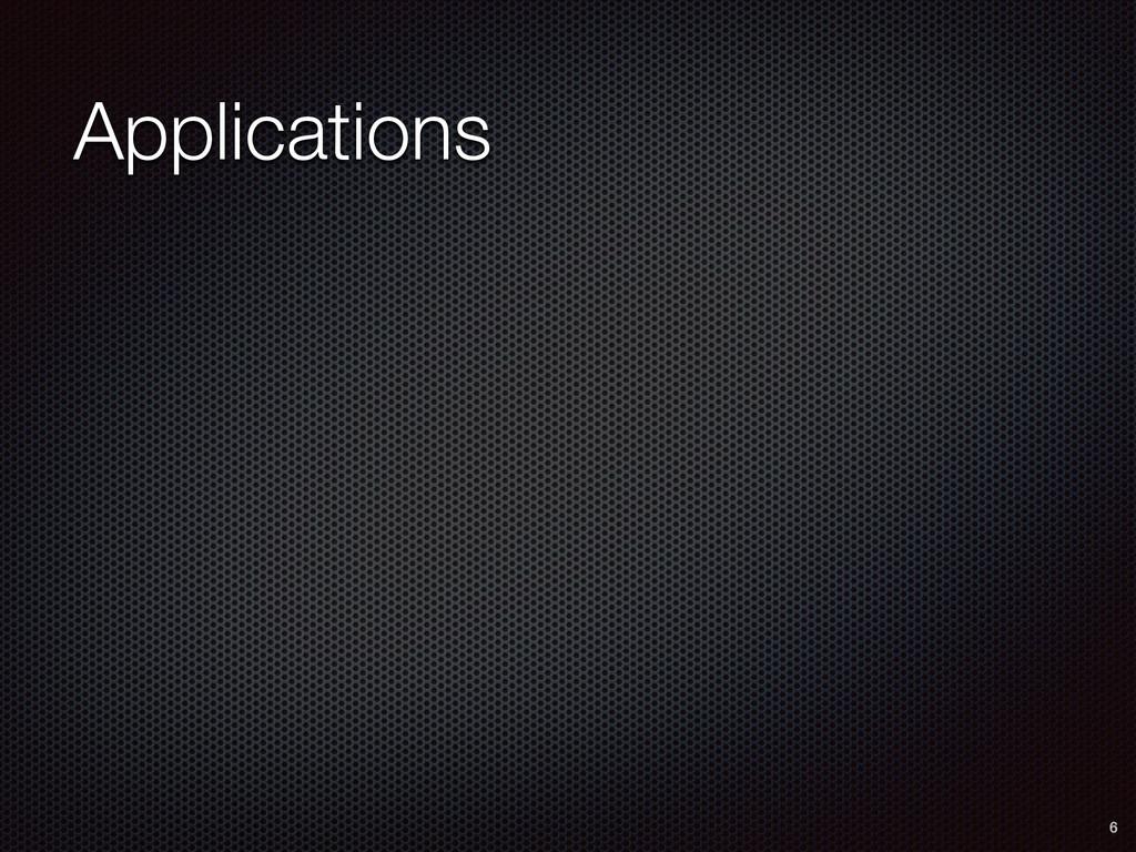 6 Applications