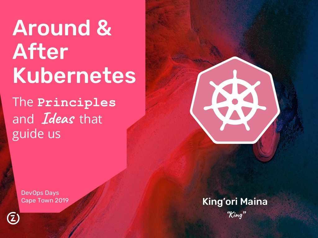 Around & After Kubernetes The Principles and Id...