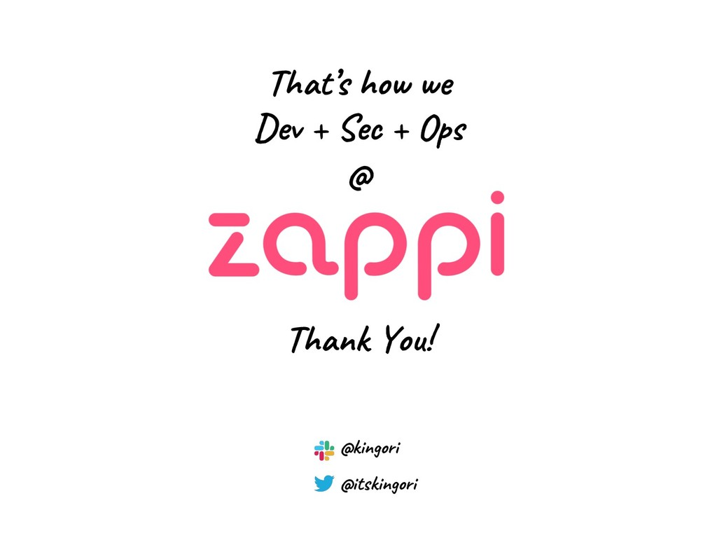 Thank You! That's how we Dev + Sec + Ops @ @kin...