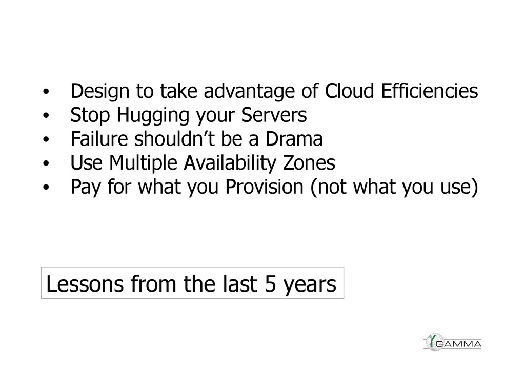 • Design to take advantage of Cloud Efficiencie...