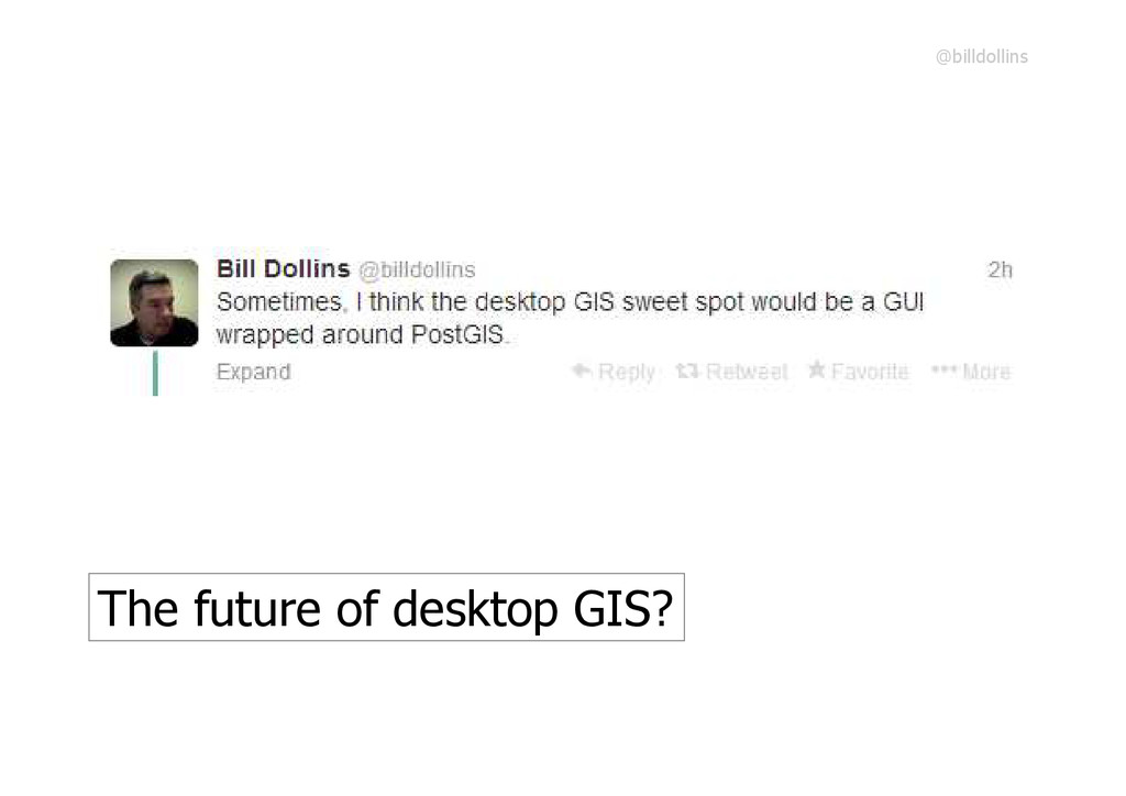 The future of desktop GIS? @billdollins