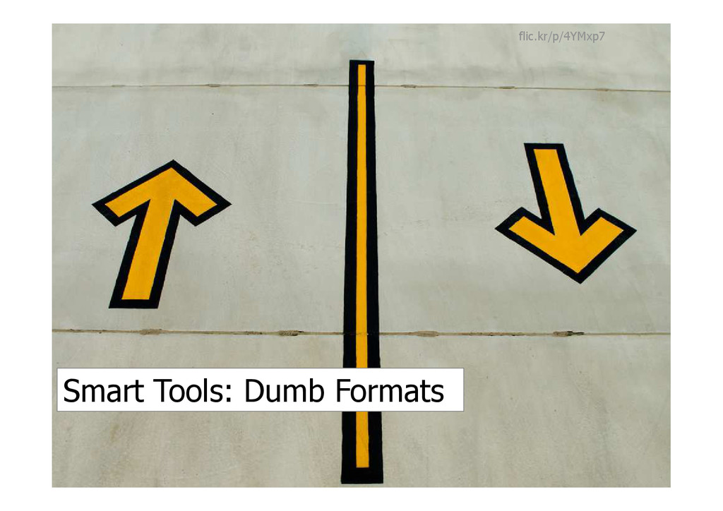 Smart Tools: Dumb Formats flic.kr/p/4YMxp7