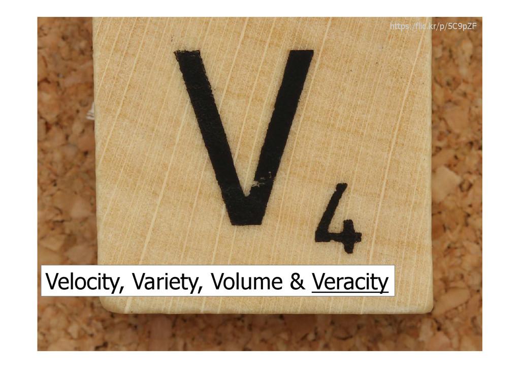 Velocity, Variety, Volume & Veracity https:/fli...