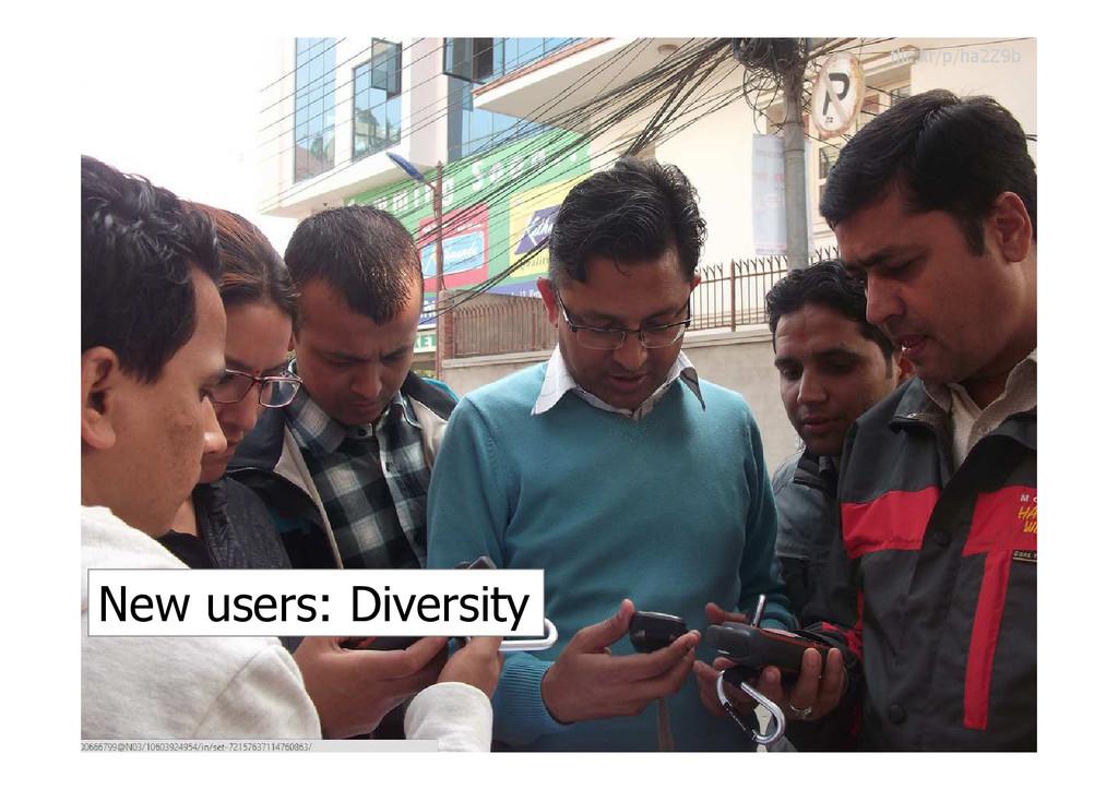 New users: Diversity flic.kr/p/ha2Z9b