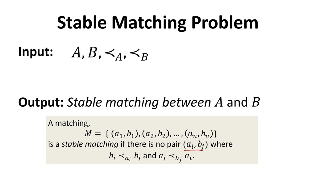 Stable Matching Problem Input: Output: Stable m...