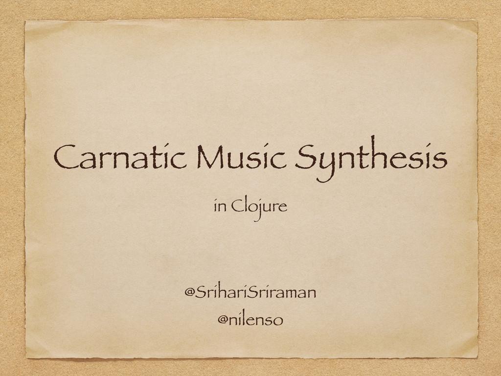 Carnatic Music Synthesis in Clojure @SrihariSri...