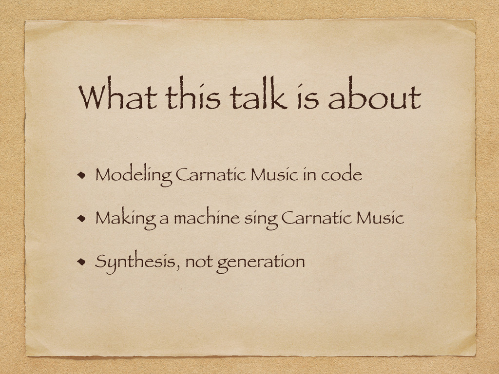 What this talk is about Modeling Carnatic Music...