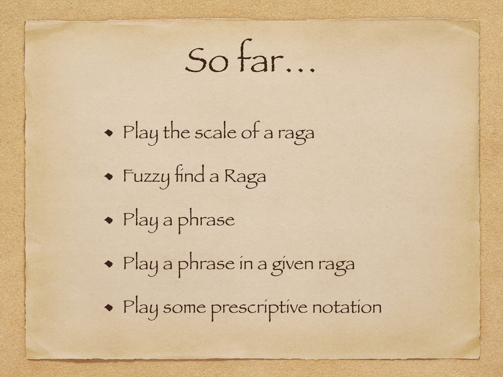 So far… Play the scale of a raga Fuzzy find a Ra...