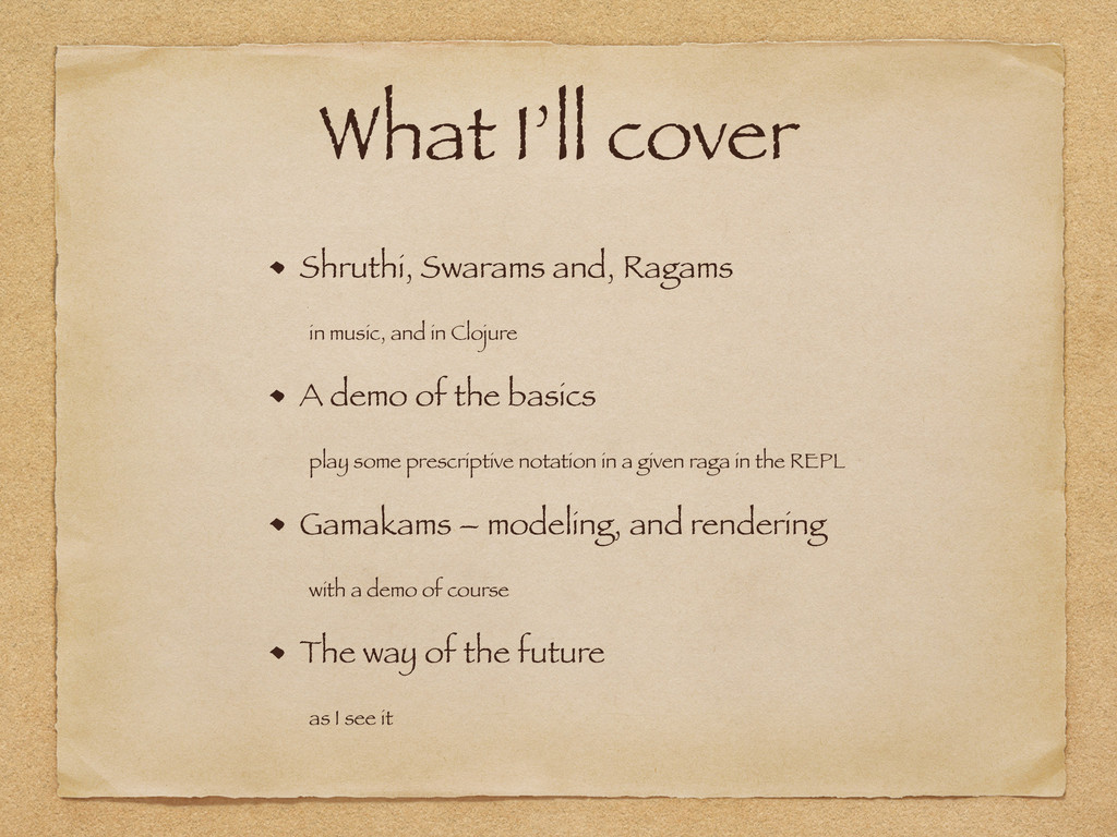 What I'll cover Shruthi, Swarams and, Ragams in...