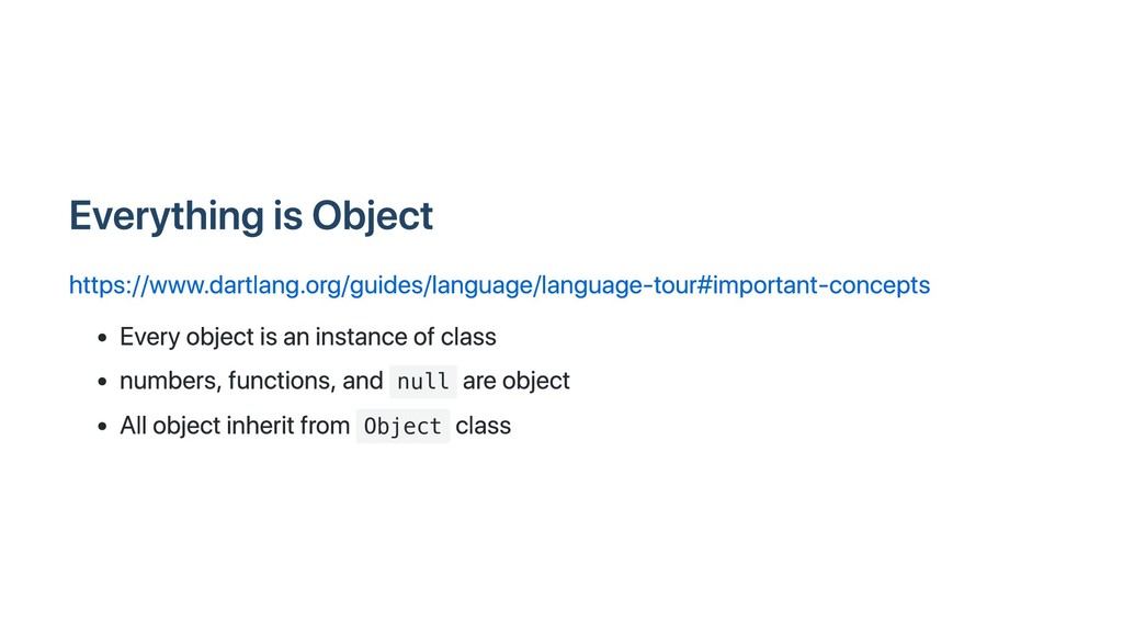 Everything is Object https://www.dartlang.org/g...