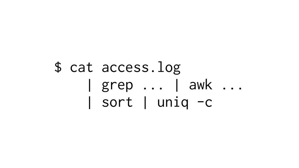 $ cat access.log | grep ... | awk ... | sort | ...