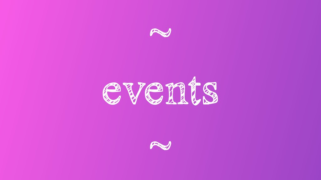 ~ events ~
