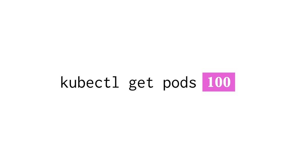 kubectl get pods 100