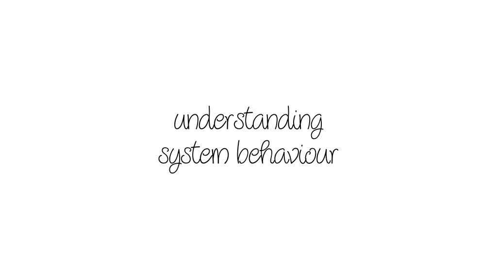 understanding system behaviour