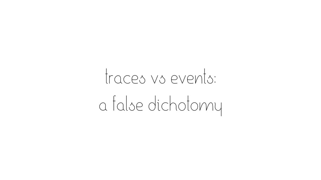 traces vs events: a false dichotomy