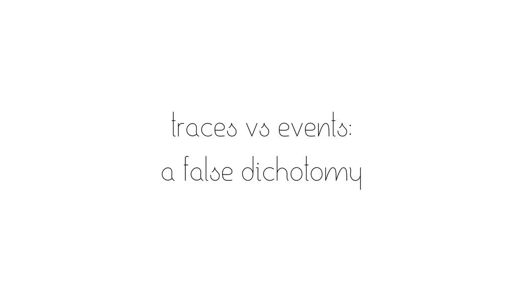 traces vs events: a false dichotomy
