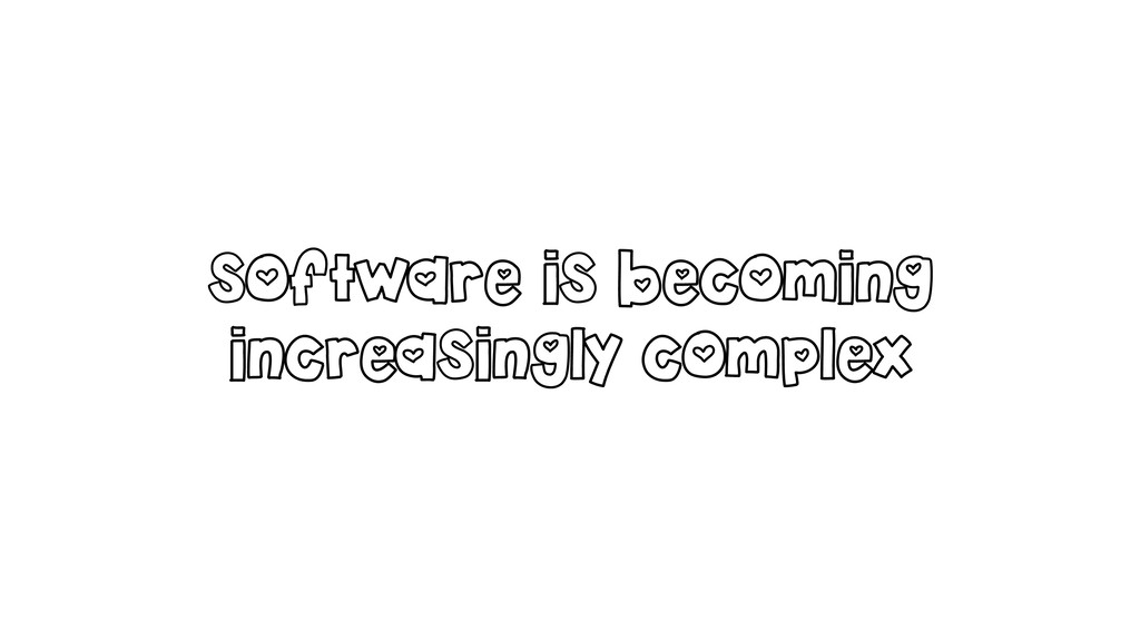 software is becoming increasingly complex