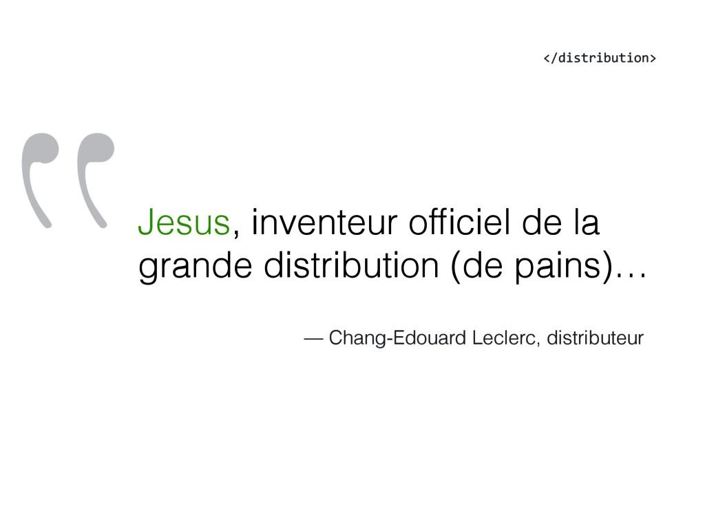 """""""Jesus, inventeur officiel de la grande distribu..."""